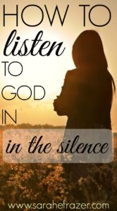 How to Listen to God in the Silence {Part 1}