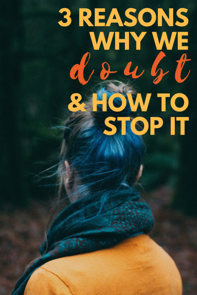 Three Reasons Why We Doubt & How to Stop It