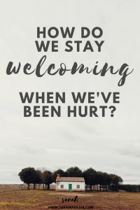 How Do We Stay Welcoming When We've Been Hurt?