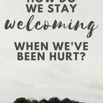 How Do We Stay Welcoming When We've Been Hurt?