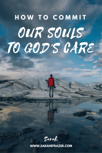 How to Commit Our Souls to God's Care