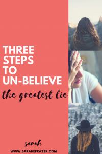 Three Steps to Un-Believe the Greatest Lie