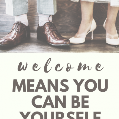 Welcome Means You Can Be Yourself