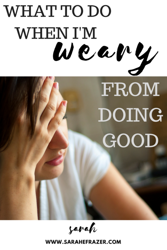 What to Do When I'm Weary From Doing Good