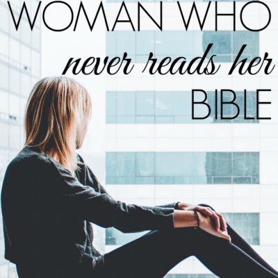For the Woman Who Never Reads Her Bible