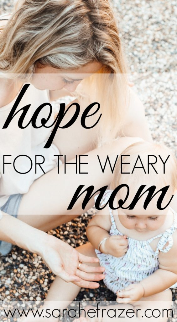 Hope for the Weary Mom DO THIS