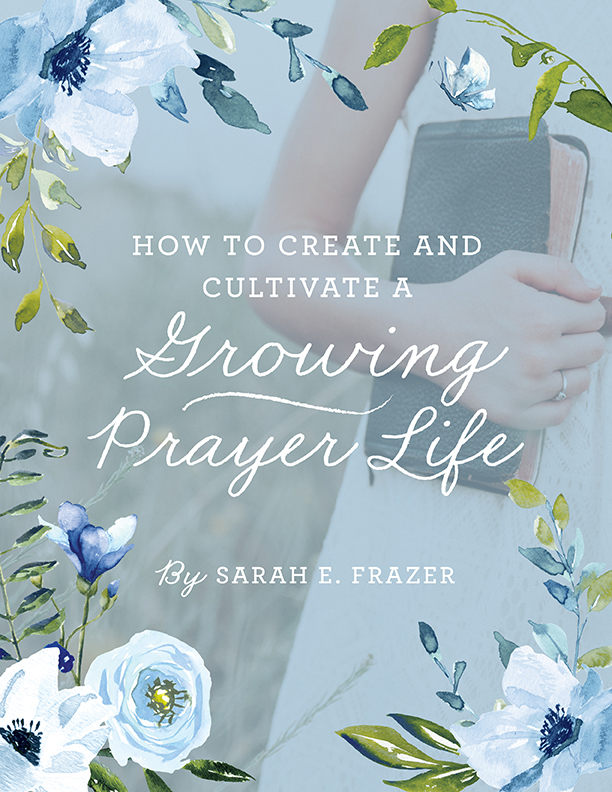 How to Create and Cultivate a Growing Prayer Life