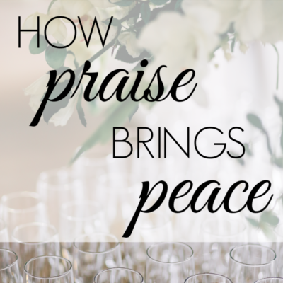 How Does Praise Give Us Peace?