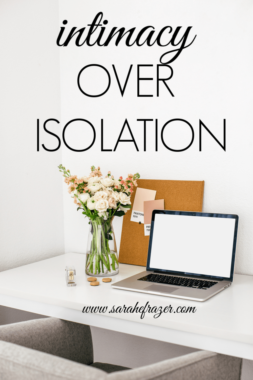 Intimacy Over Isolation