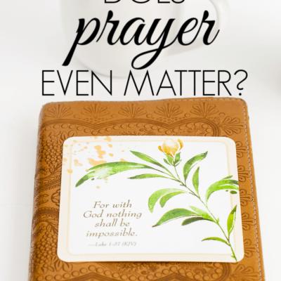 Does Prayer Even Matter?