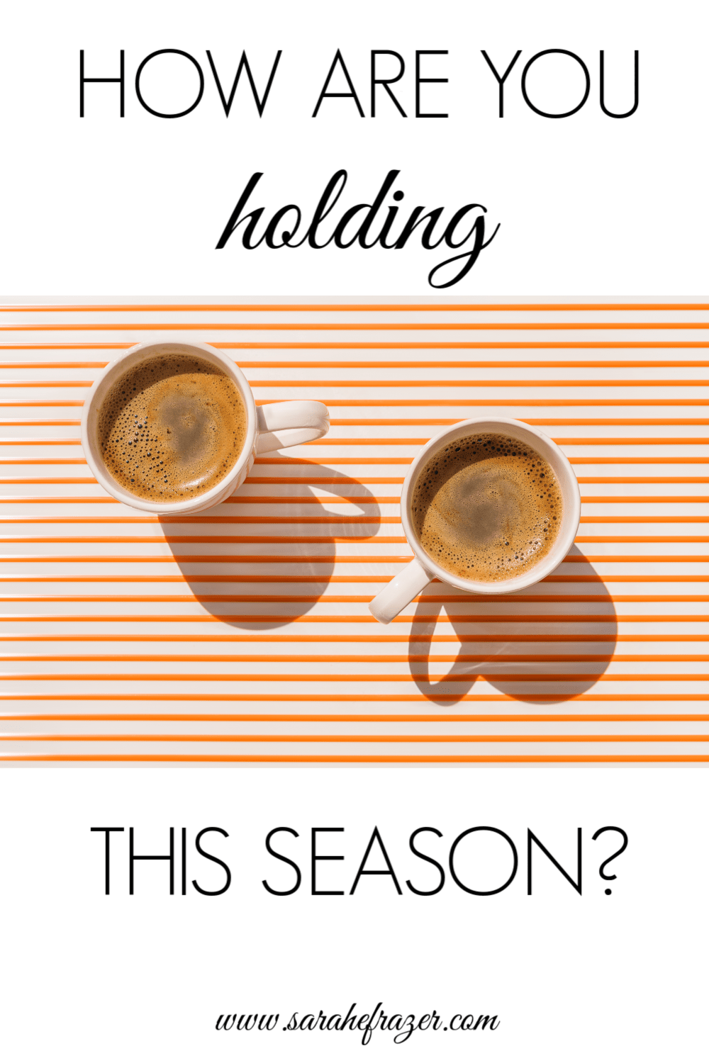 How Are You Holding This Season?