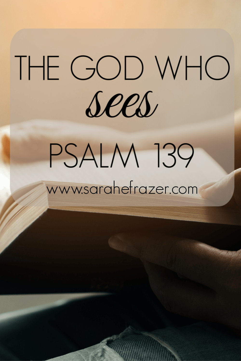 The God Who Sees: Psalm 139