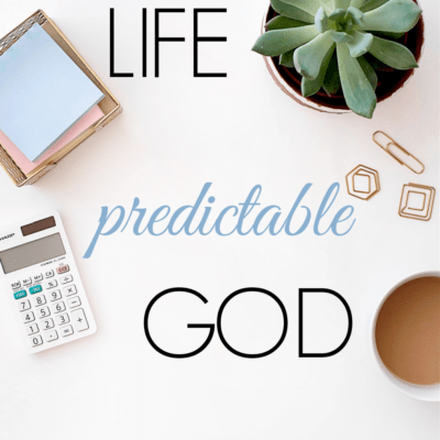 Unpredictable Life, Predictable God